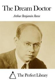 The Dream Doctor Arthur B. Reeve Author