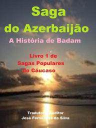 Saga Do Azerbaijão - a História De Badam, (Sagas Populares Do Cáucaso, #1) Jose Fernandes Da Silva Author