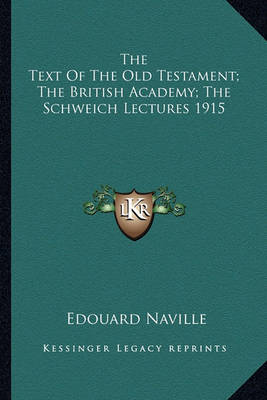The Text Of The Old Testament; The British Academy; The Schweich Lectures 1915