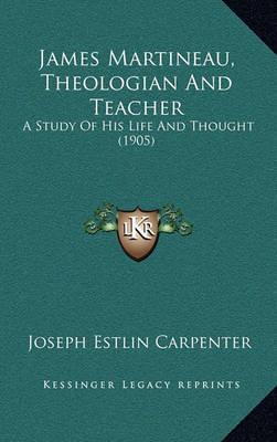 James Martineau, Theologian And Teacher