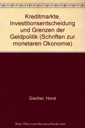 Kreditmarkte, Investitionsentscheidung Und Grenzen Der Geldpolitik