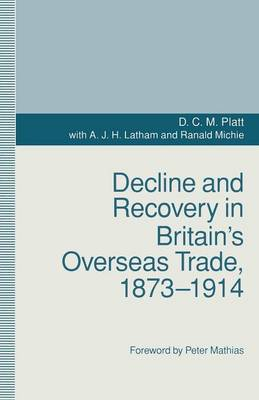 Decline And Recovery In Britain's Overseas Trade, 1873-1914 1993